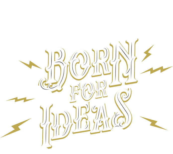 Born for ideas